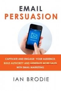 Email Persuasion by Ian Brodie